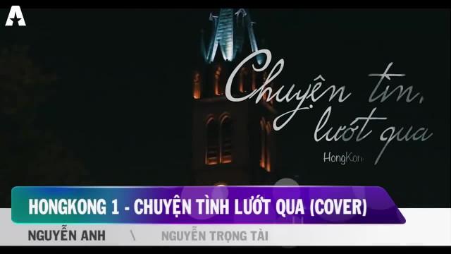 Hong kong 1 - Chuyện tình lướt qua (cover)